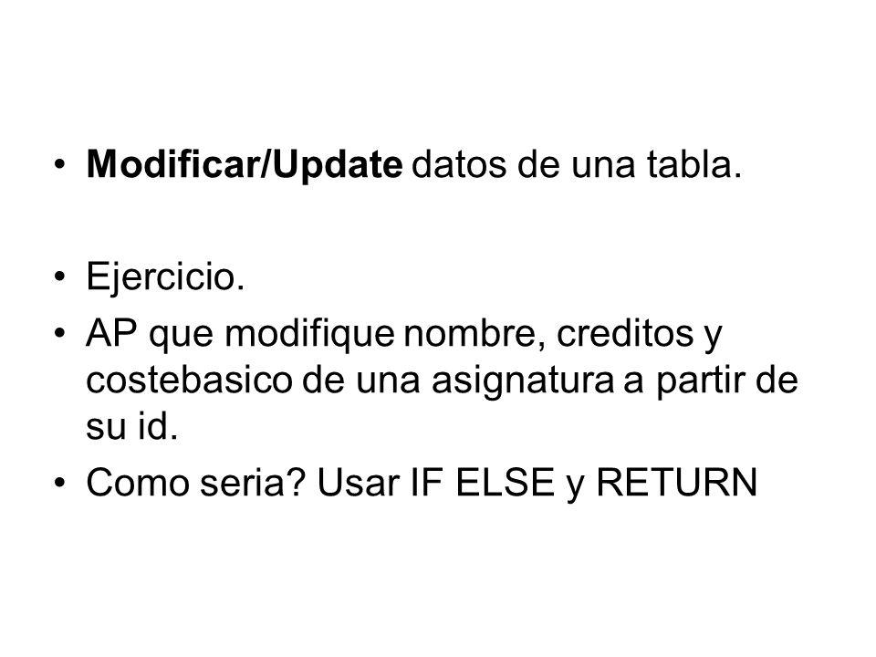 Modificar/Update datos de una tabla. Ejercicio. AP que modifique nombre, creditos y costebasico de una asignatura a partir de su id. Como seria? Usar
