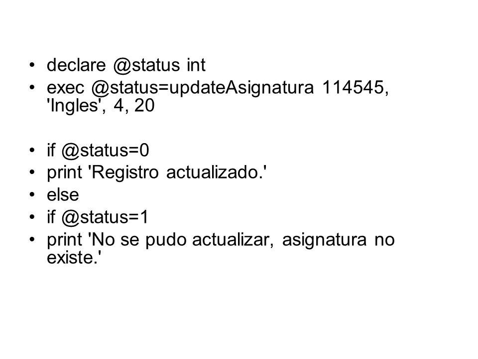 declare @status int exec @status=updateAsignatura 114545, 'Ingles', 4, 20 if @status=0 print 'Registro actualizado.' else if @status=1 print 'No se pu