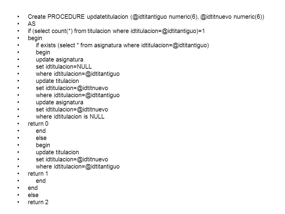 Create PROCEDURE updatetitulacion (@idtitantiguo numeric(6), @idtitnuevo numeric(6)) AS if (select count(*) from titulacion where idtitulacion=@idtita