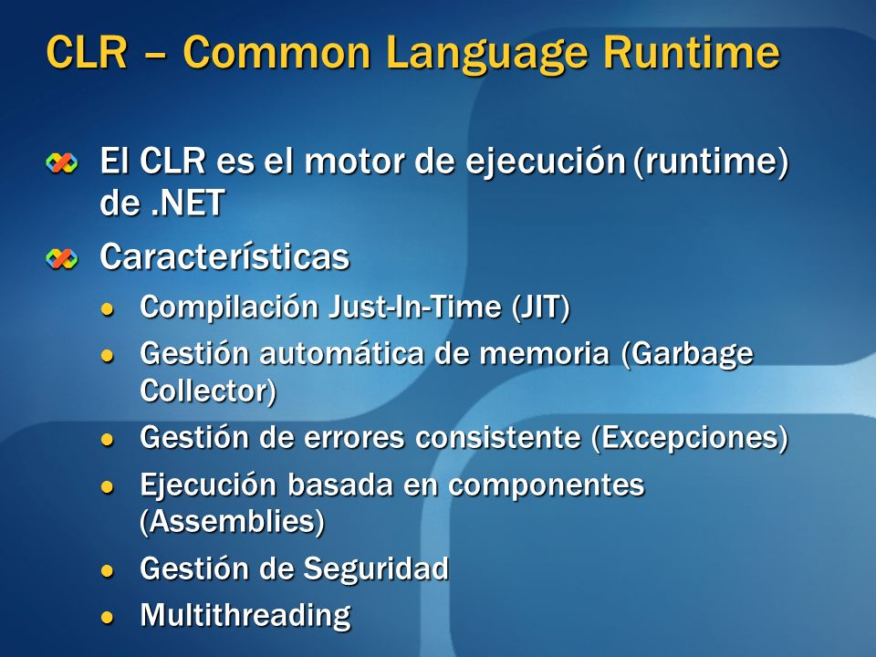 CLR – Common Language Runtime El CLR es el motor de ejecución (runtime) de.NET Características Compilación Just-In-Time (JIT) Compilación Just-In-Time