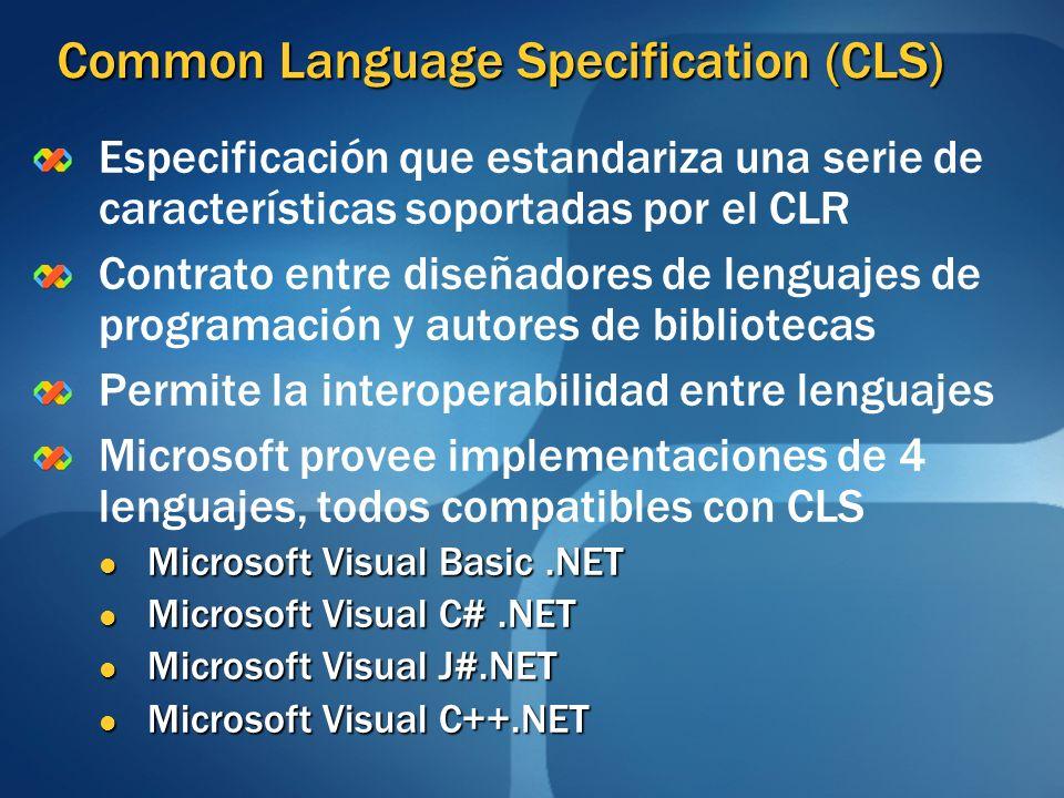 Common Language Specification (CLS) Especificación que estandariza una serie de características soportadas por el CLR Contrato entre diseñadores de le
