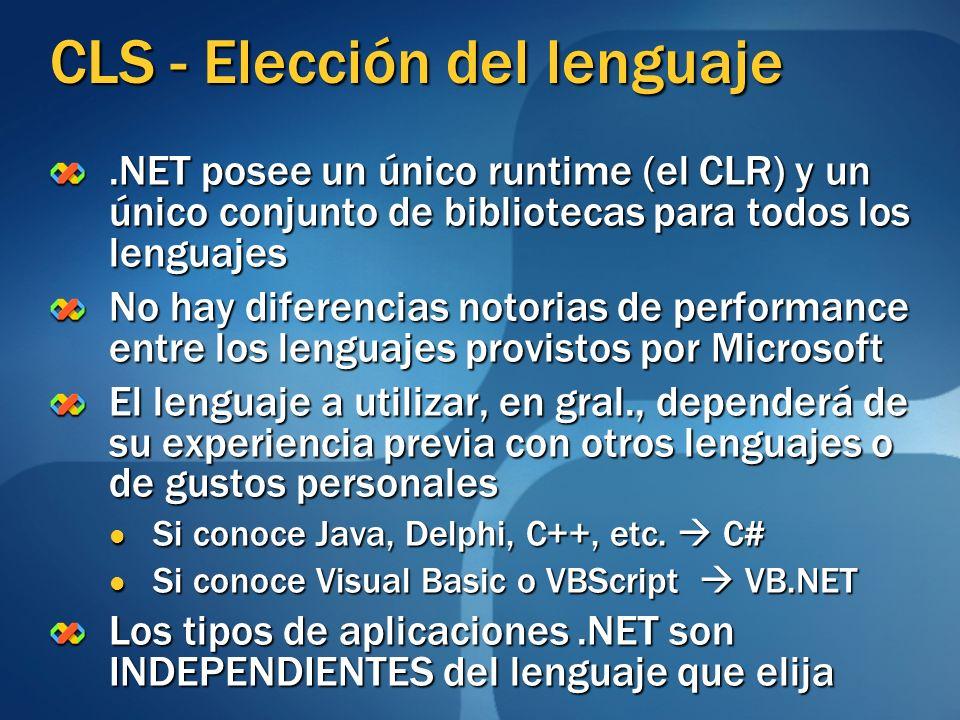 CLS - Elección del lenguaje.NET posee un único runtime (el CLR) y un único conjunto de bibliotecas para todos los lenguajes No hay diferencias notoria