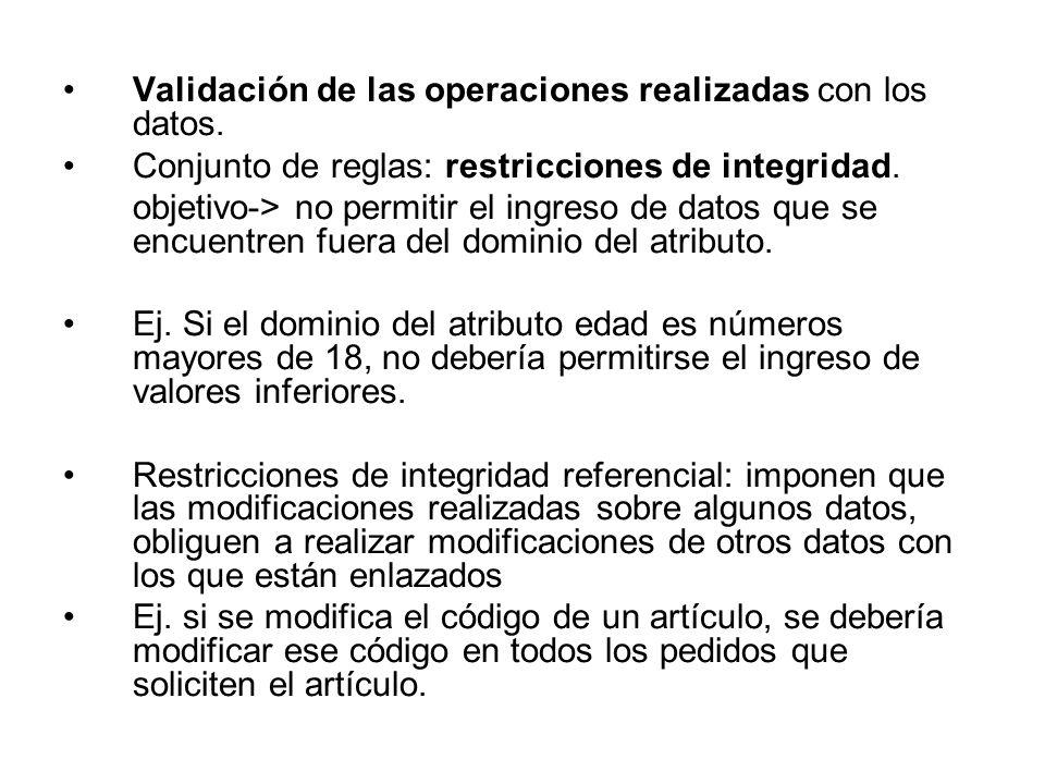Validación de las operaciones realizadas con los datos. Conjunto de reglas: restricciones de integridad. objetivo-> no permitir el ingreso de datos qu