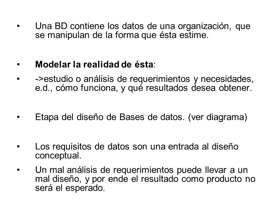 Una BD contiene los datos de una organización, que se manipulan de la forma que ésta estime.