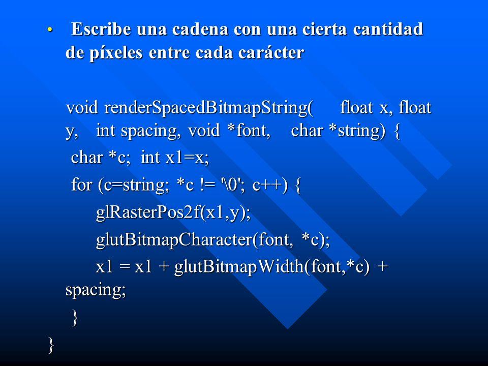 Escribe una cadena con una cierta cantidad de píxeles entre cada carácter void renderSpacedBitmapString(float x, float y,int spacing, void *font,char
