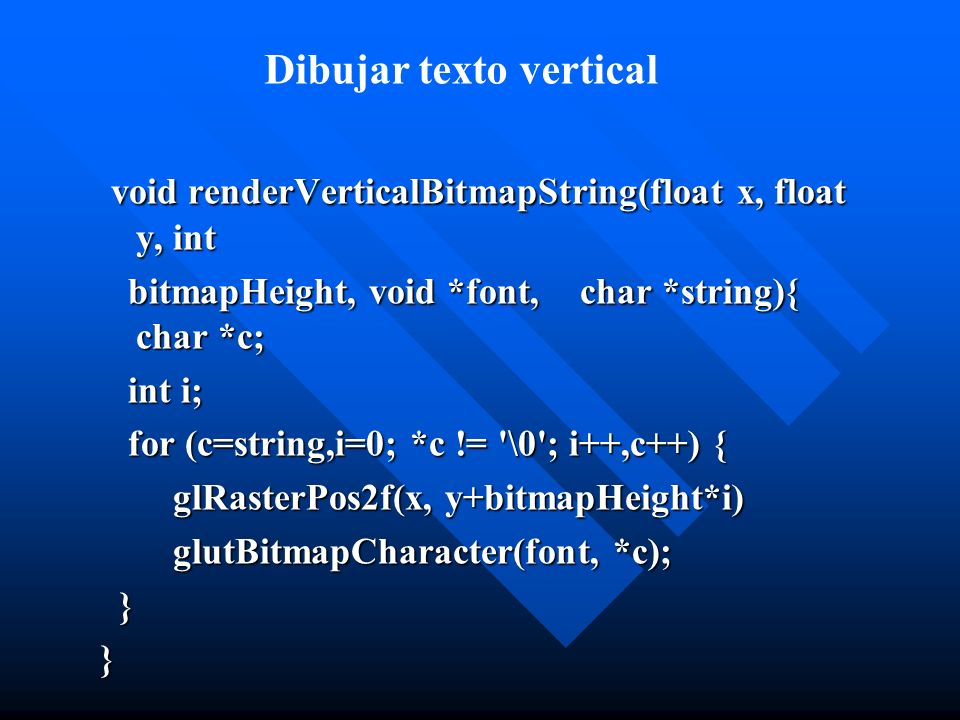 void renderVerticalBitmapString(float x, float y, int bitmapHeight, void *font,char *string){ char *c; int i; for (c=string,i=0; *c != '\0'; i++,c++)