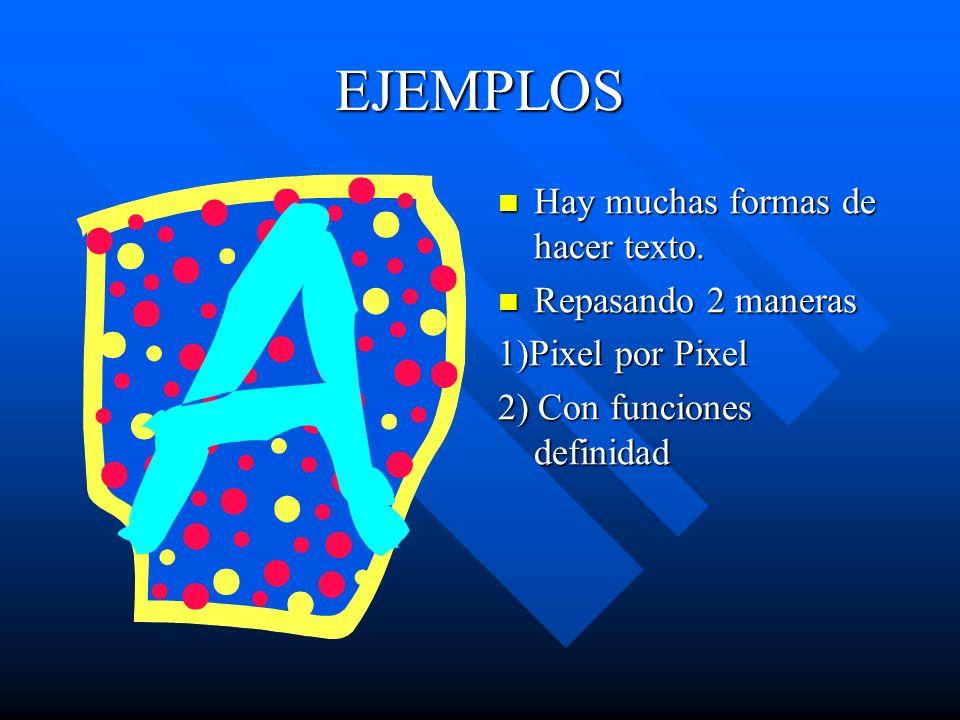 EJEMPLOS Hay muchas formas de hacer texto. Repasando 2 maneras 1)Pixel por Pixel 2) Con funciones definidad