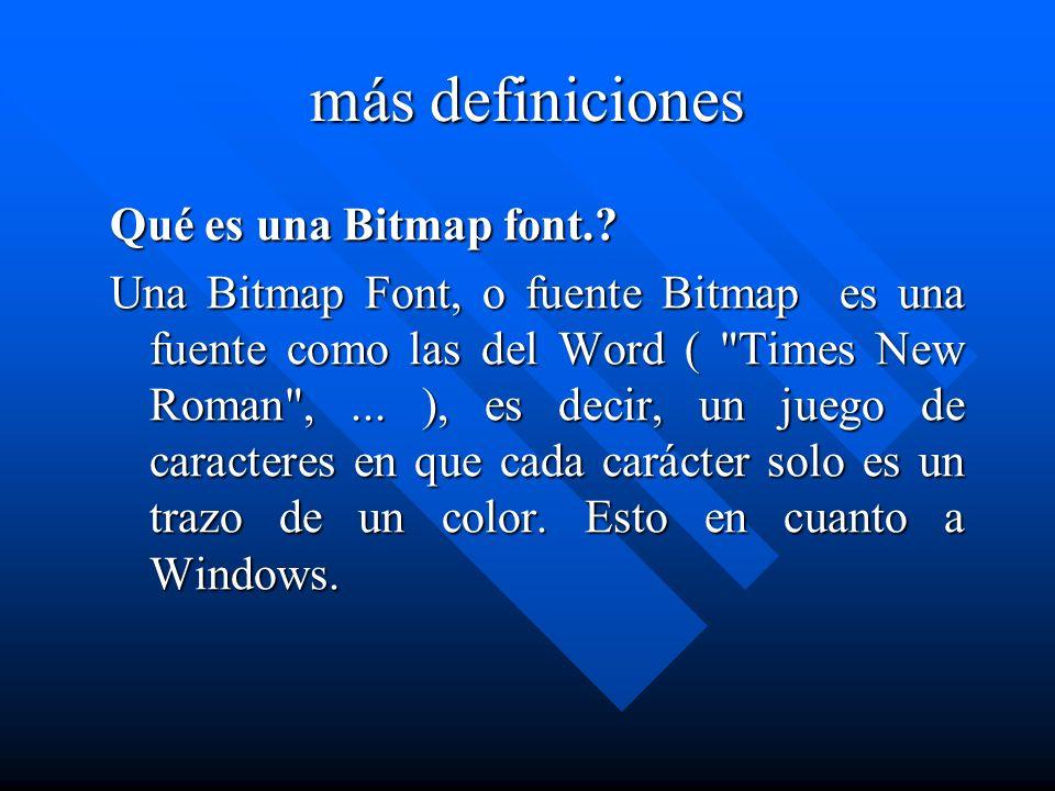 más definiciones Qué es una Bitmap font.? Una Bitmap Font, o fuente Bitmap es una fuente como las del Word (