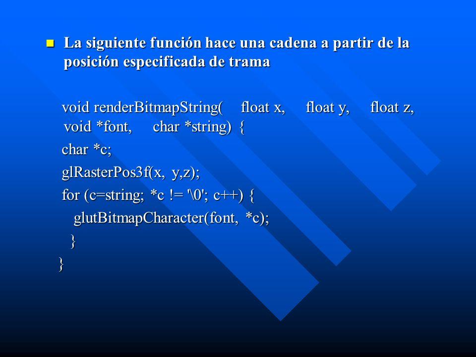 La siguiente función hace una cadena a partir de la posición especificada de trama void renderBitmapString( float x, float y, float z, void *font, cha