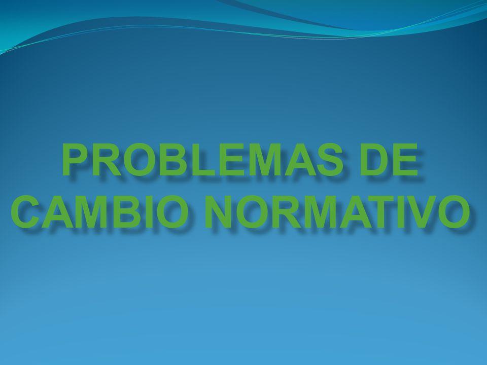 PROBLEMAS DE CAMBIO NORMATIVO