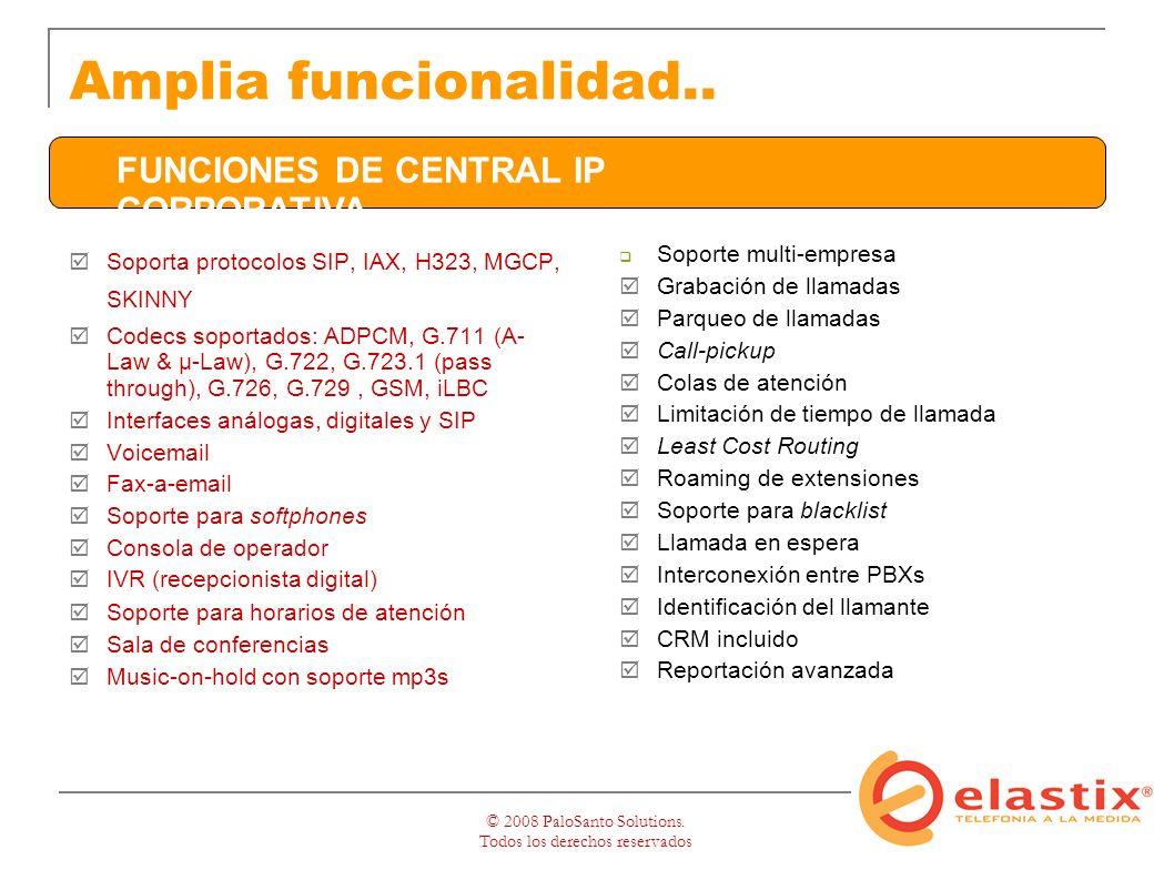 © 2008 PaloSanto Solutions. Todos los derechos reservados Amplia funcionalidad..