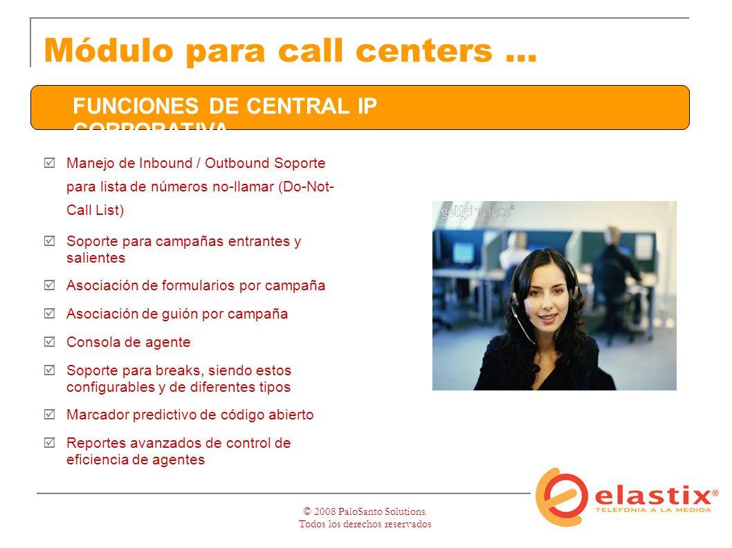 © 2008 PaloSanto Solutions. Todos los derechos reservados Módulo para call centers...