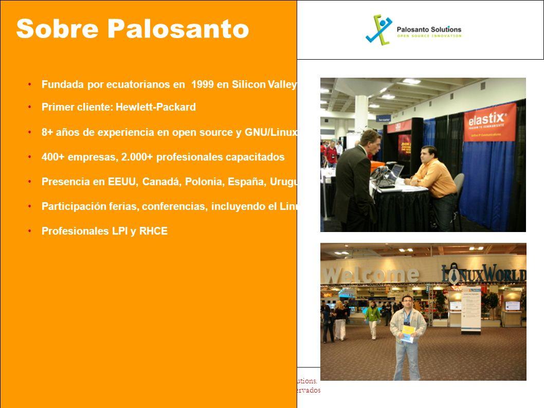 Sobre Palosanto Fundada por ecuatorianos en 1999 en Silicon Valley California, US Primer cliente: Hewlett-Packard 8+ años de experiencia en open source y GNU/Linux 400+ empresas, 2.000+ profesionales capacitados Presencia en EEUU, Canadá, Polonia, España, Uruguay, Bolivia, Colombia, Perú y Ecuador (Partners y Resellers) Participación ferias, conferencias, incluyendo el LinuxWorld 2008 San Francisco, CA, USA Profesionales LPI y RHCE