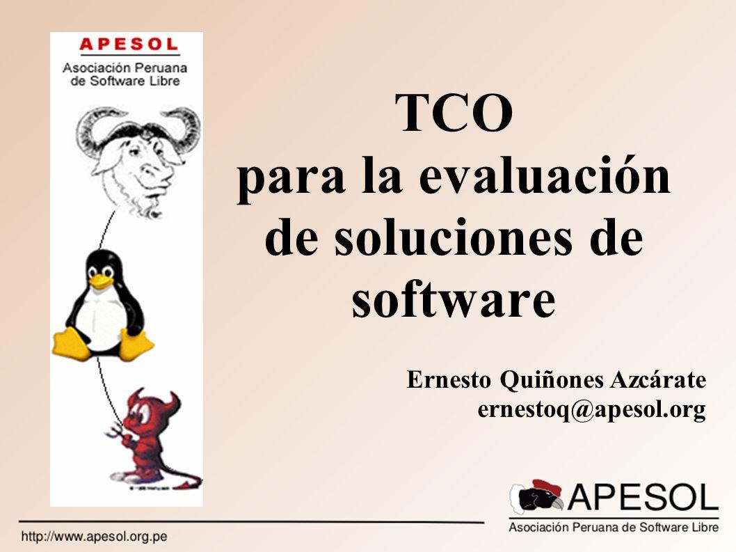 TCO para la evaluación de soluciones de software Ernesto Quiñones Azcárate ernestoq@apesol.org