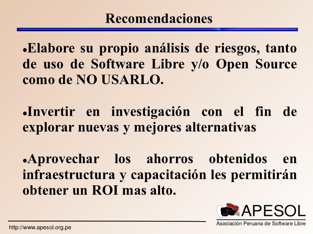 Recomendaciones Elabore su propio análisis de riesgos, tanto de uso de Software Libre y/o Open Source como de NO USARLO. Invertir en investigación con