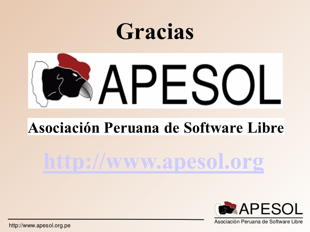 Asociación Peruana de Software Libre http://www.apesol.org Gracias