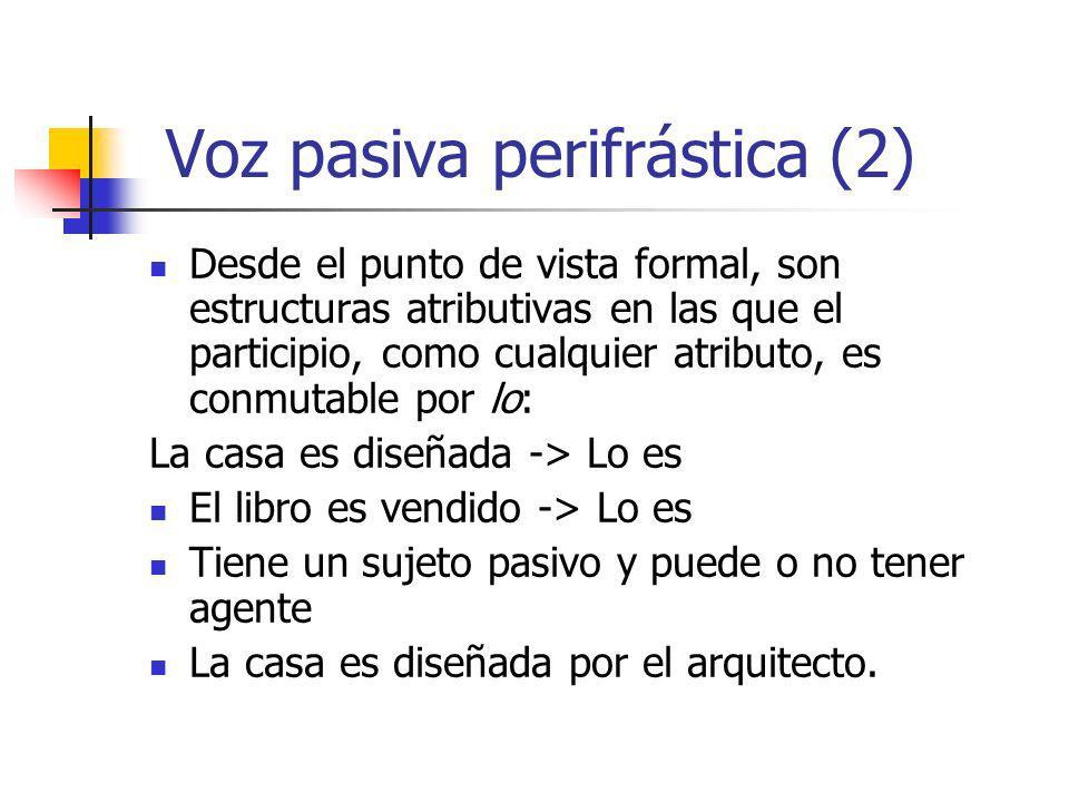 Voz pasiva perifrástica (2) Desde el punto de vista formal, son estructuras atributivas en las que el participio, como cualquier atributo, es conmutab