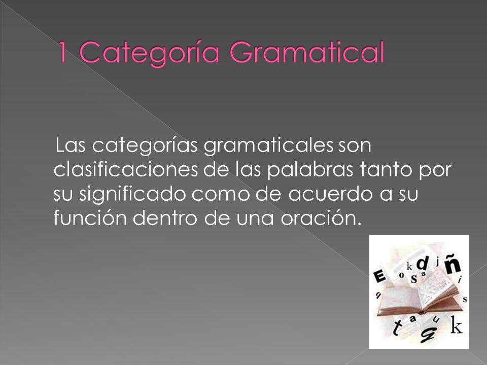 Las categorías gramaticales son clasificaciones de las palabras tanto por su significado como de acuerdo a su función dentro de una oración.