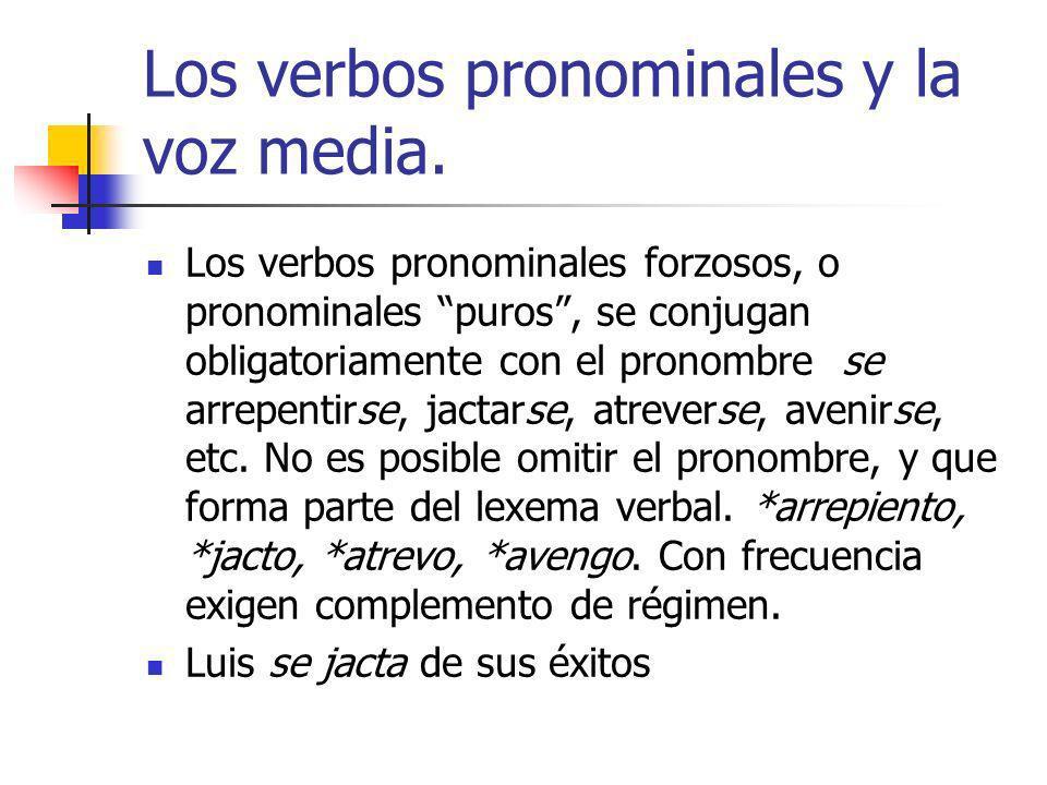 Los verbos pronominales y la voz media. Los verbos pronominales forzosos, o pronominales puros, se conjugan obligatoriamente con el pronombre se arrep