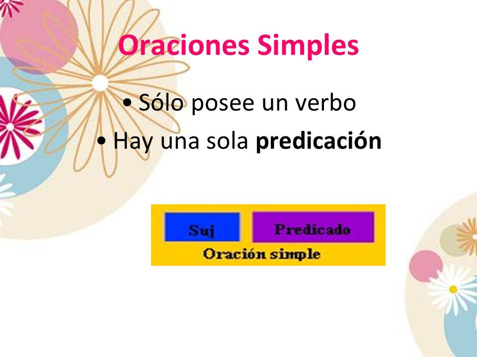 Sólo posee un verbo Hay una sola predicación Oraciones Simples