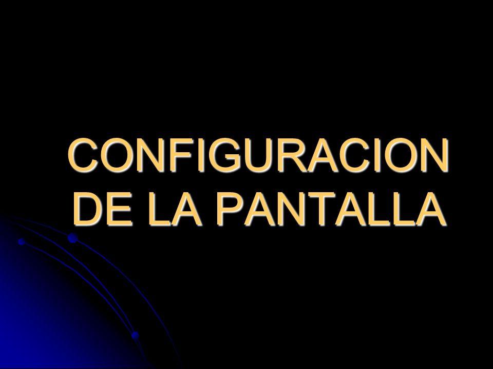 CONFIGURACION DE LA PANTALLA