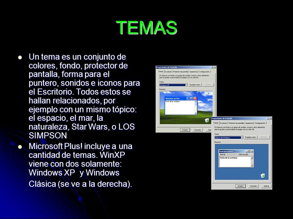 TEMAS Un tema es un conjunto de colores, fondo, protector de pantalla, forma para el puntero, sonidos e iconos para el Escritorio. Todos estos se hall