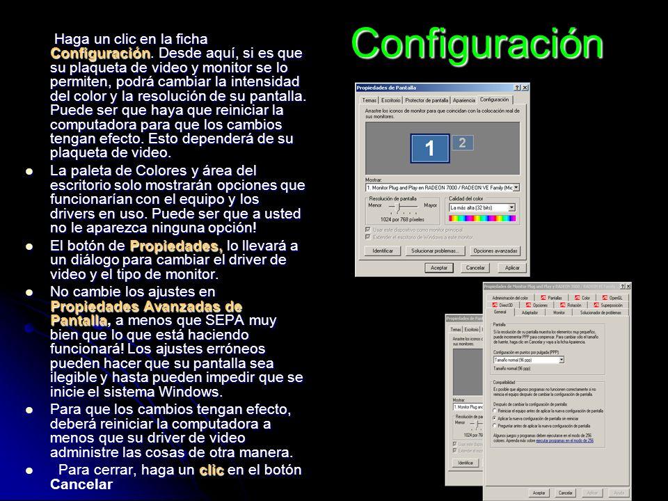 Configuración Configuración Haga un clic en la ficha Configuración. Desde aquí, si es que su plaqueta de video y monitor se lo permiten, podrá cambiar