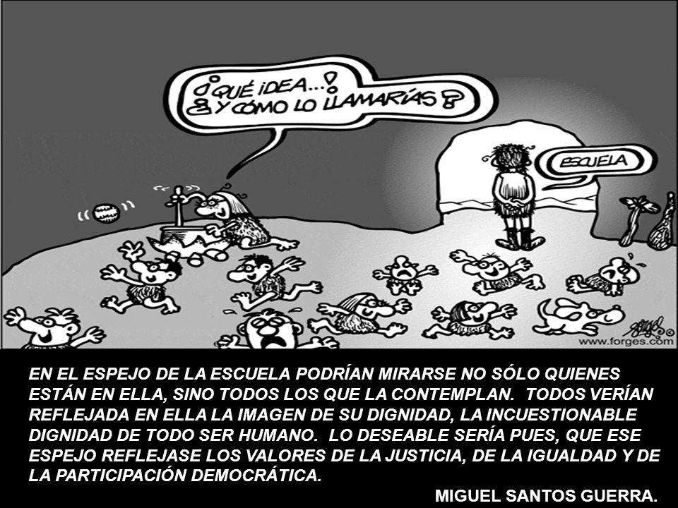EN EL ESPEJO DE LA ESCUELA PODRÍAN MIRARSE NO SÓLO QUIENES ESTÁN EN ELLA, SINO TODOS LOS QUE LA CONTEMPLAN. TODOS VERÍAN REFLEJADA EN ELLA LA IMAGEN D