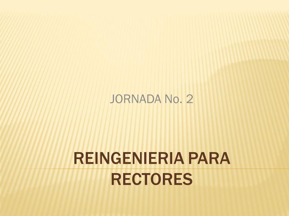 REINGENIERIA PARA RECTORES JORNADA No. 2