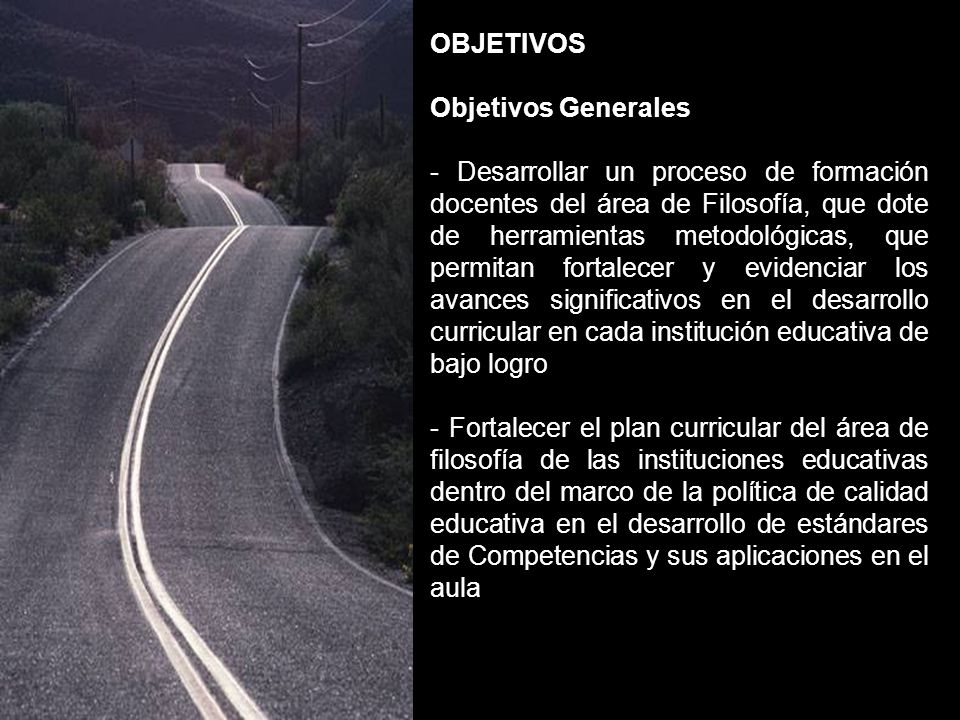 OBJETIVOS Objetivos Generales - Desarrollar un proceso de formación docentes del área de Filosofía, que dote de herramientas metodológicas, que permit
