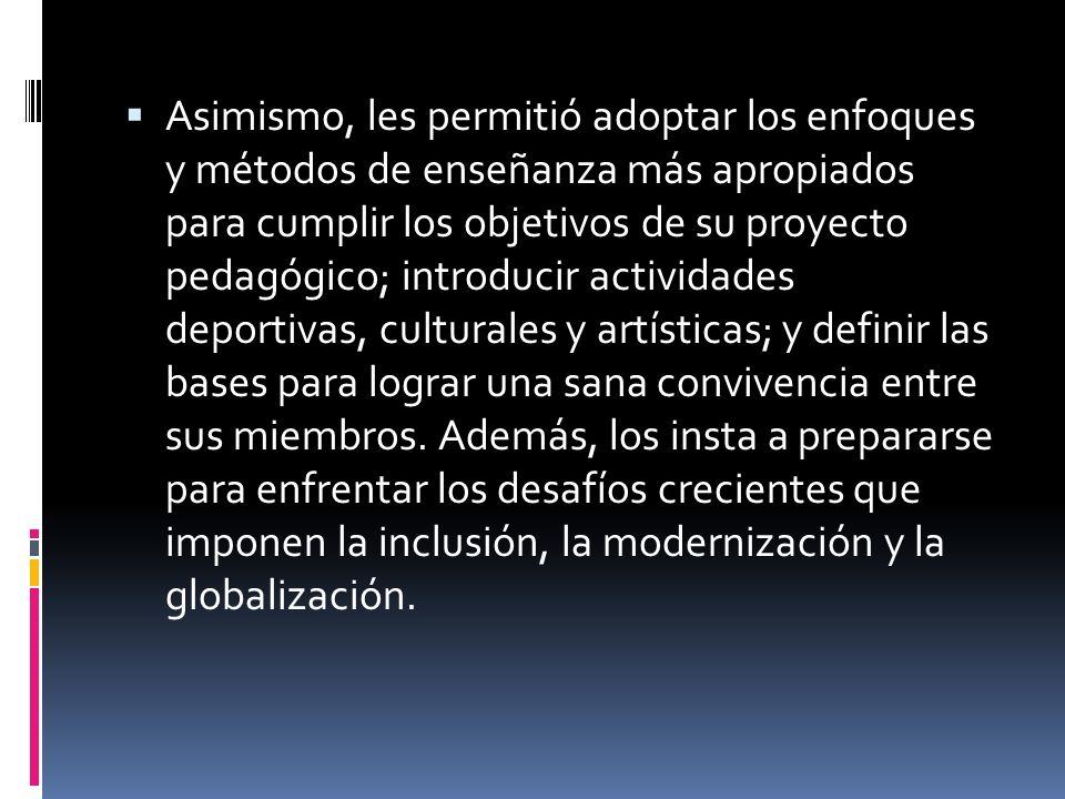 Asimismo, les permitió adoptar los enfoques y métodos de enseñanza más apropiados para cumplir los objetivos de su proyecto pedagógico; introducir act
