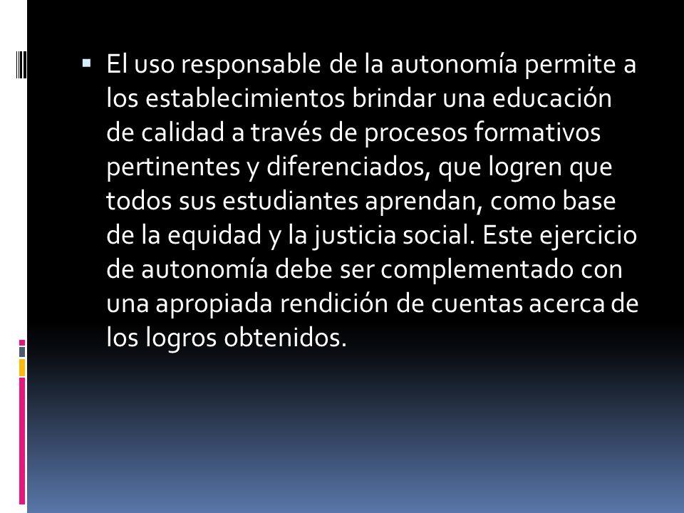 El uso responsable de la autonomía permite a los establecimientos brindar una educación de calidad a través de procesos formativos pertinentes y difer