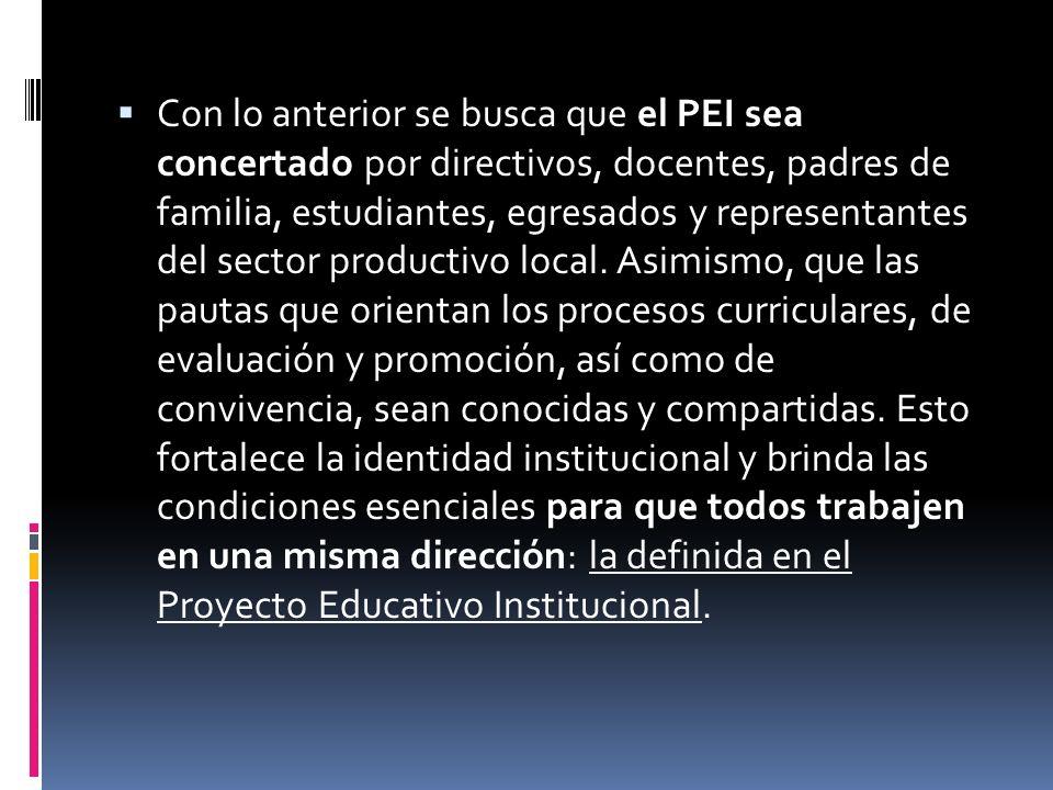 Con lo anterior se busca que el PEI sea concertado por directivos, docentes, padres de familia, estudiantes, egresados y representantes del sector productivo local.
