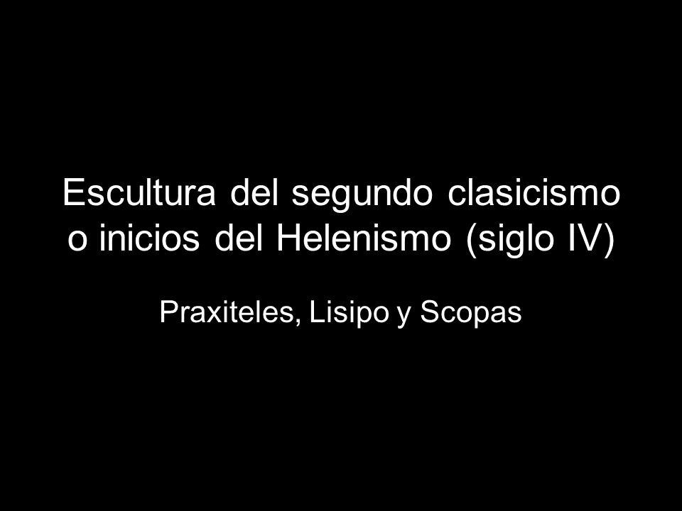 Escultura del segundo clasicismo o inicios del Helenismo (siglo IV) Praxiteles, Lisipo y Scopas