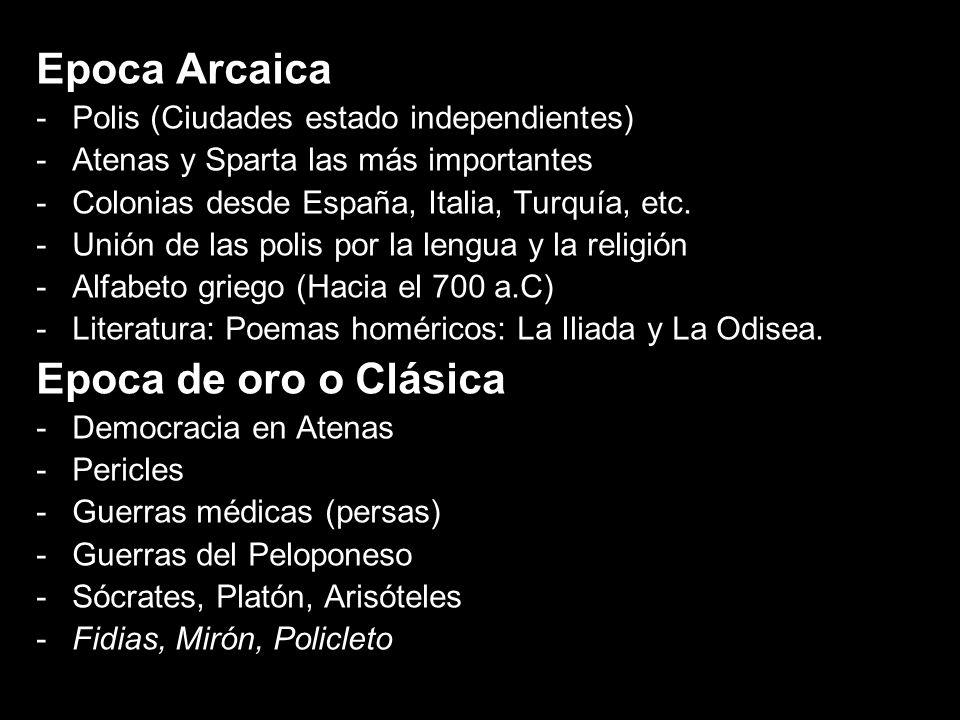 Epoca Arcaica -Polis (Ciudades estado independientes) -Atenas y Sparta las más importantes -Colonias desde España, Italia, Turquía, etc. -Unión de las