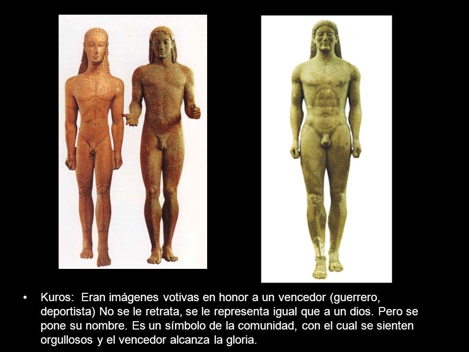 Kuros: Eran imágenes votivas en honor a un vencedor (guerrero, deportista) No se le retrata, se le representa igual que a un dios. Pero se pone su nom
