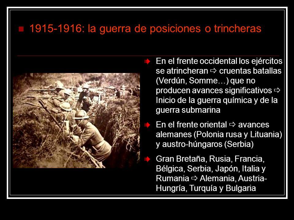 1915-1916: la guerra de posiciones o trincheras En el frente occidental los ejércitos se atrincheran cruentas batallas (Verdún, Somme…) que no produce
