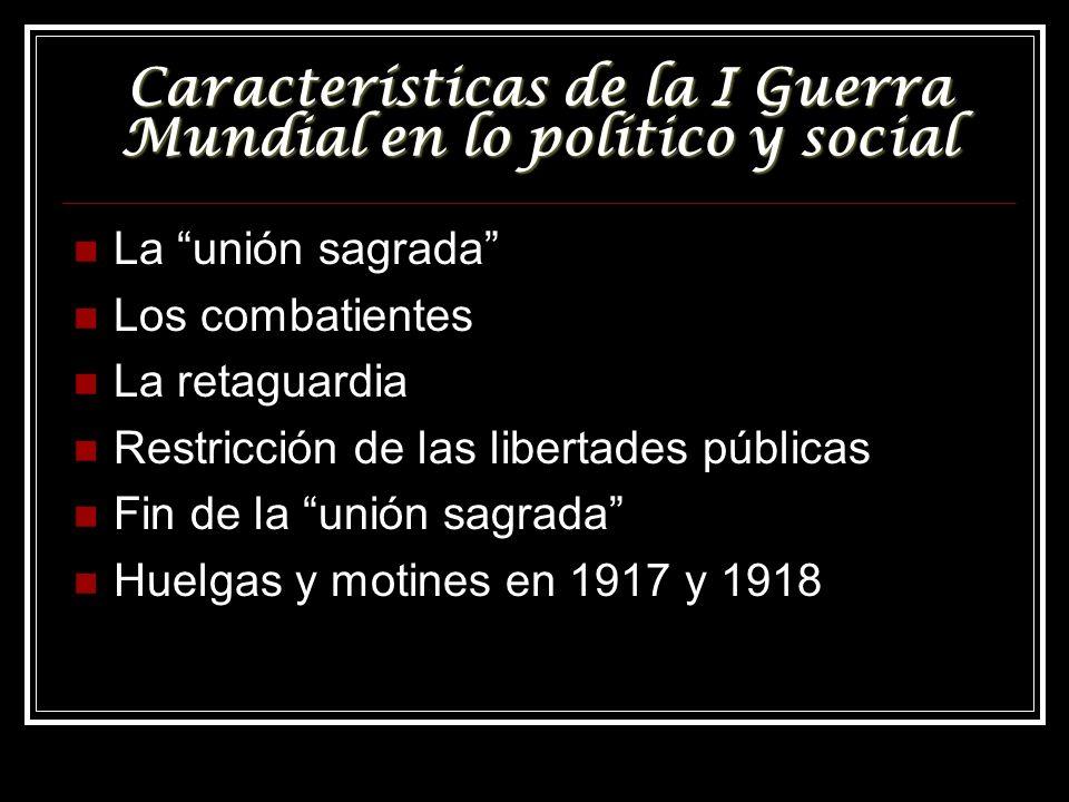 Características de la I Guerra Mundial en lo político y social La unión sagrada Los combatientes La retaguardia Restricción de las libertades públicas