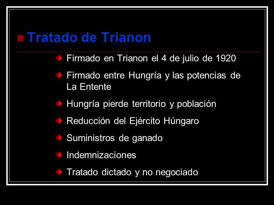 Tratado de Trianon Firmado en Trianon el 4 de julio de 1920 Firmado entre Hungría y las potencias de La Entente Hungría pierde territorio y población