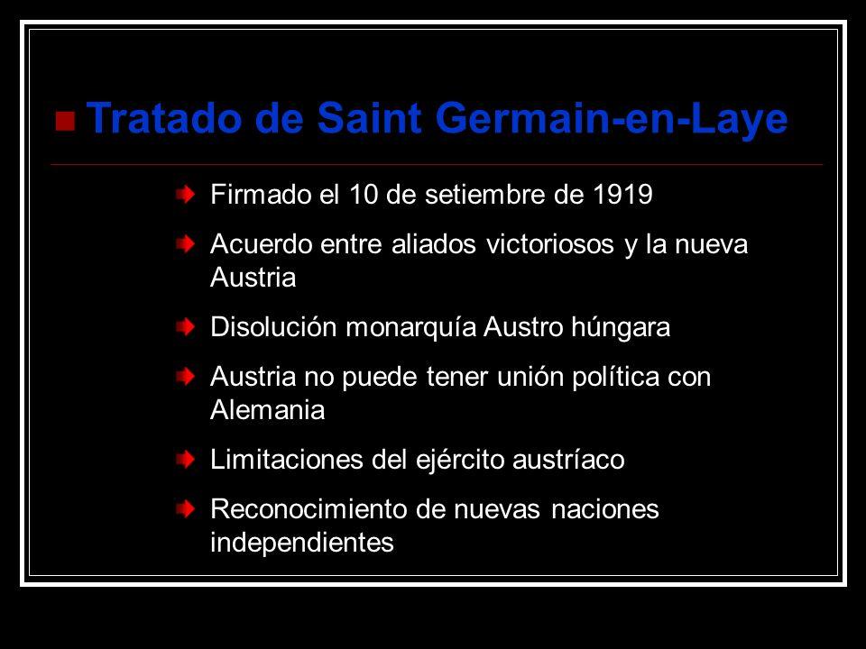 Tratado de Saint Germain-en-Laye Firmado el 10 de setiembre de 1919 Acuerdo entre aliados victoriosos y la nueva Austria Disolución monarquía Austro h