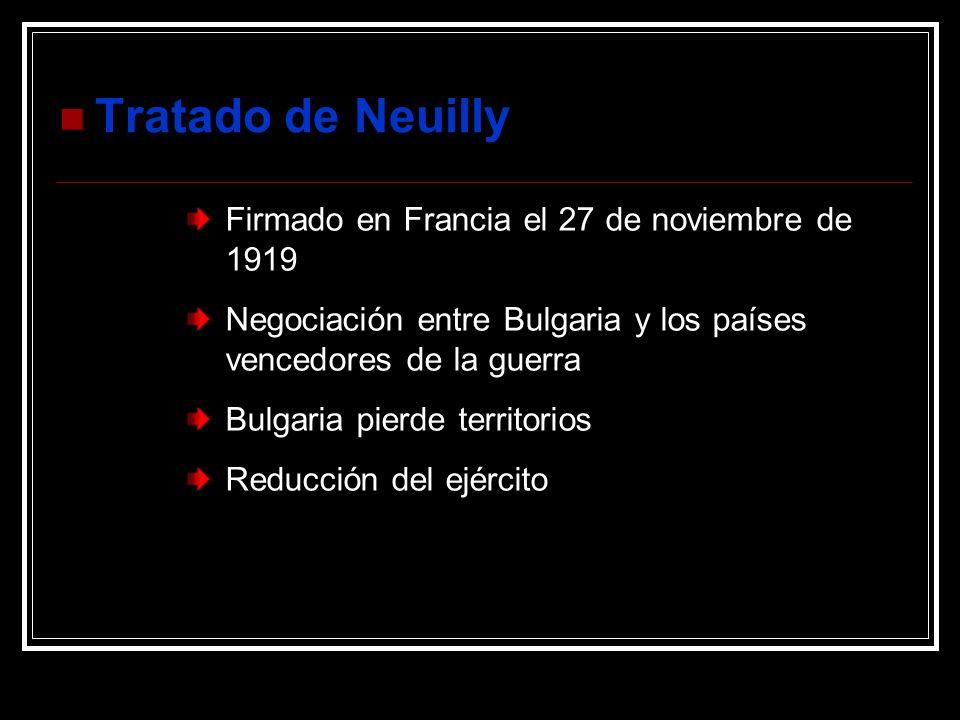 Tratado de Neuilly Firmado en Francia el 27 de noviembre de 1919 Negociación entre Bulgaria y los países vencedores de la guerra Bulgaria pierde terri