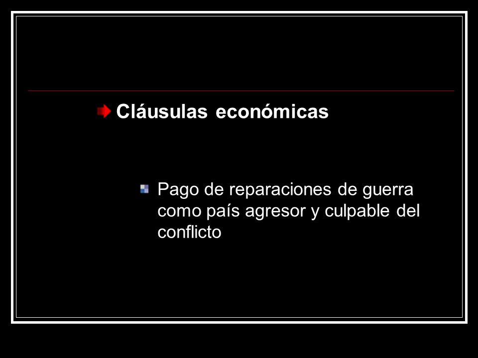 Cláusulas económicas Pago de reparaciones de guerra como país agresor y culpable del conflicto