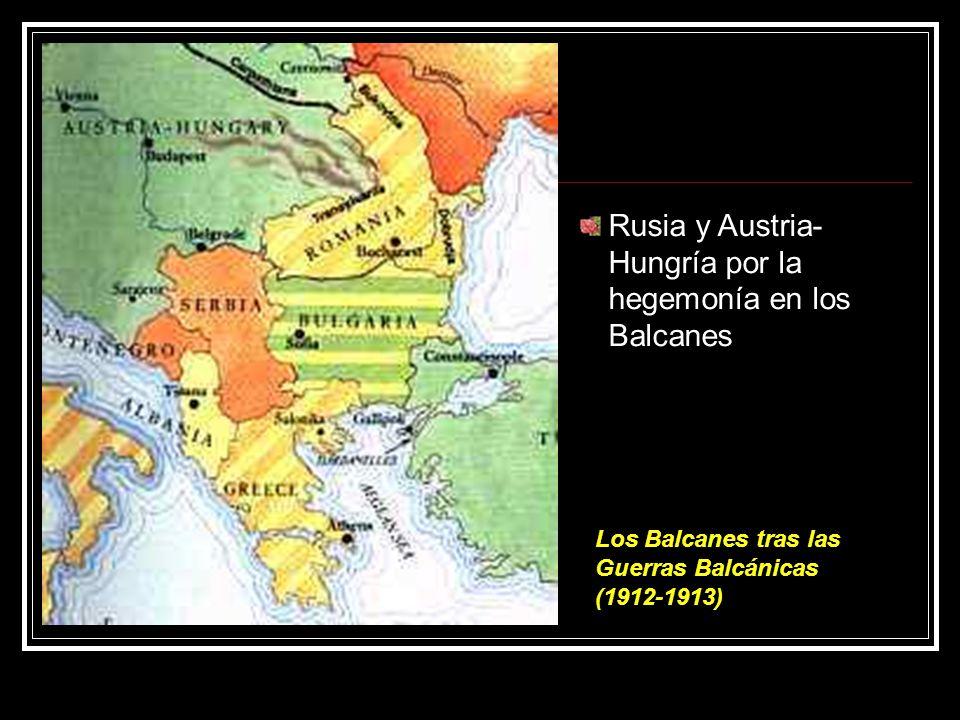 Los Balcanes tras las Guerras Balcánicas (1912-1913) Rusia y Austria- Hungría por la hegemonía en los Balcanes