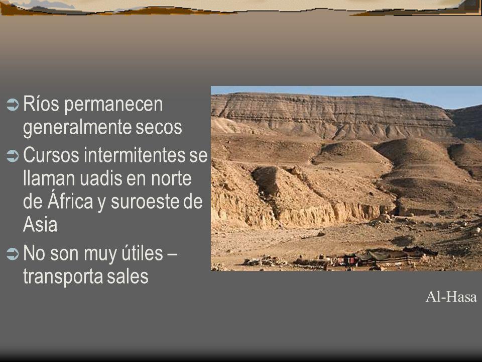 Ríos permanecen generalmente secos Cursos intermitentes se llaman uadis en norte de África y suroeste de Asia No son muy útiles – transporta sales Al-
