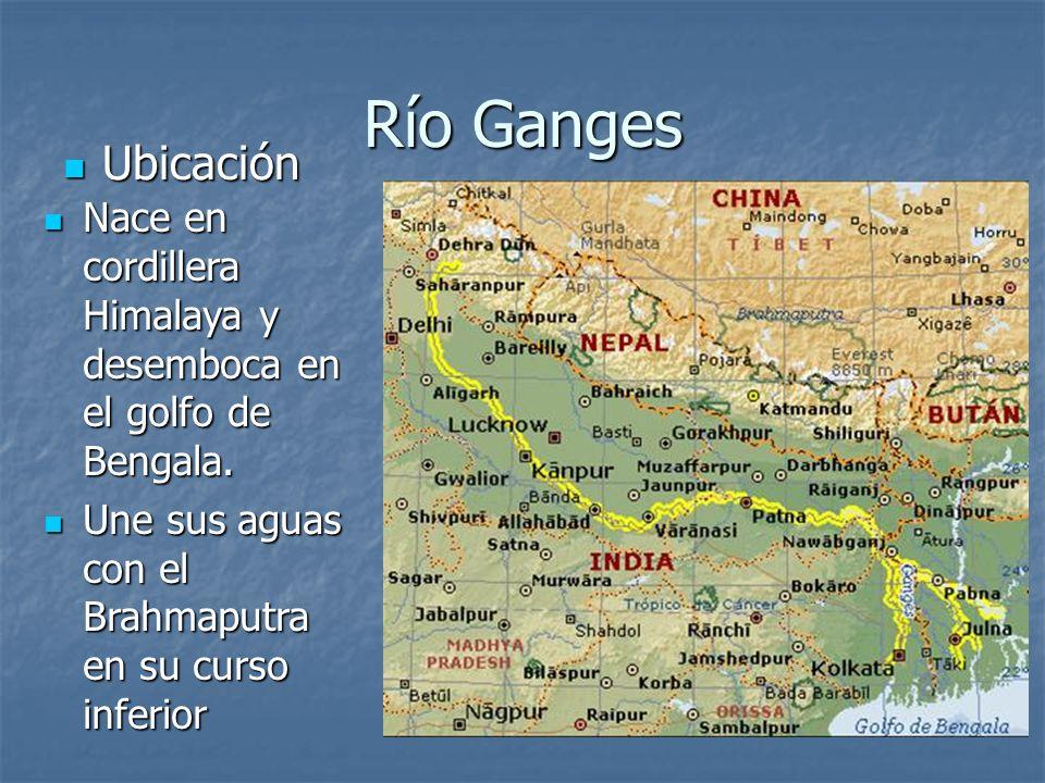 Río Ganges Ubicación Ubicación Nace en cordillera Himalaya y desemboca en el golfo de Bengala. Nace en cordillera Himalaya y desemboca en el golfo de