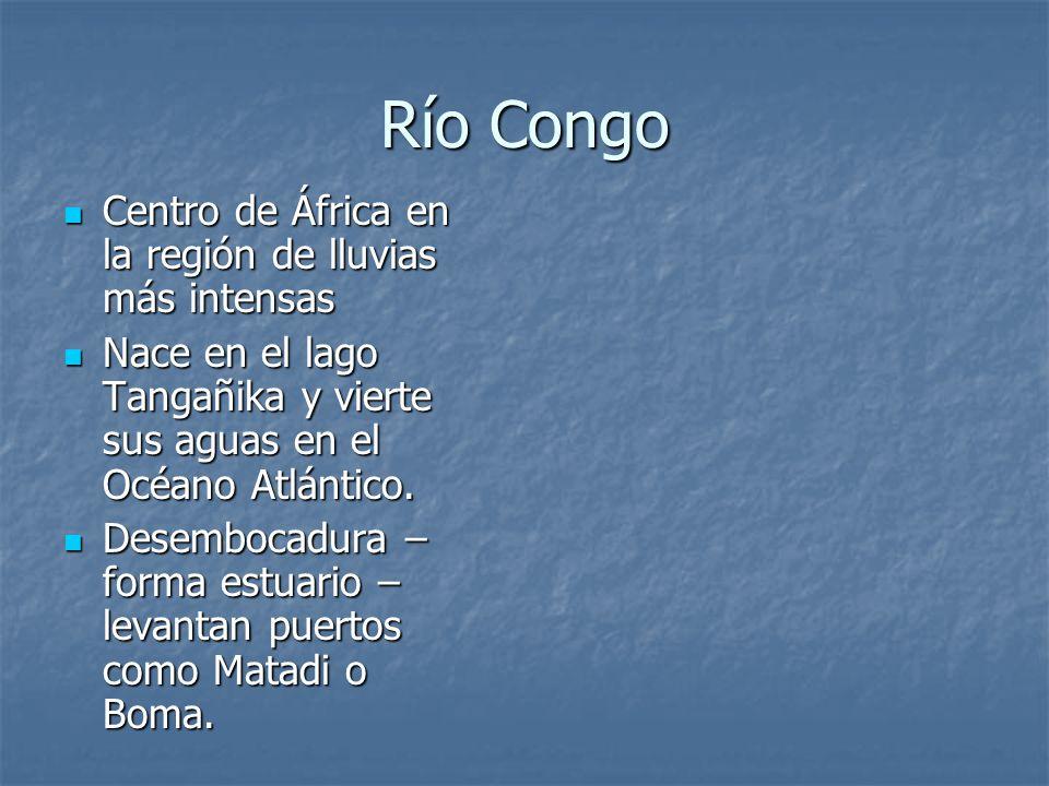 Río Congo Centro de África en la región de lluvias más intensas Centro de África en la región de lluvias más intensas Nace en el lago Tangañika y vier