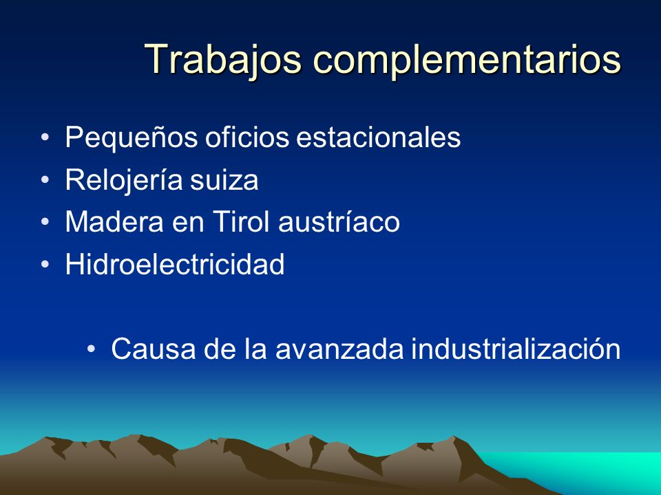 Trabajos complementarios Pequeños oficios estacionales Relojería suiza Madera en Tirol austríaco Hidroelectricidad Causa de la avanzada industrializac