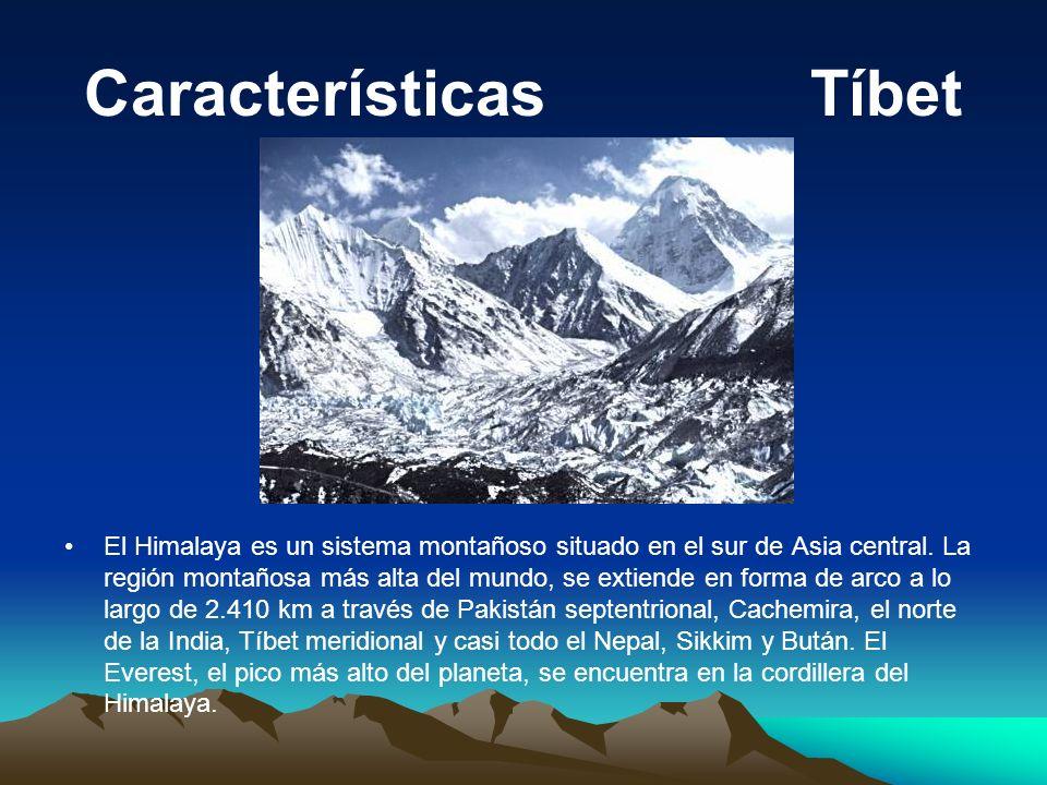 Características Tíbet El Himalaya es un sistema montañoso situado en el sur de Asia central. La región montañosa más alta del mundo, se extiende en fo