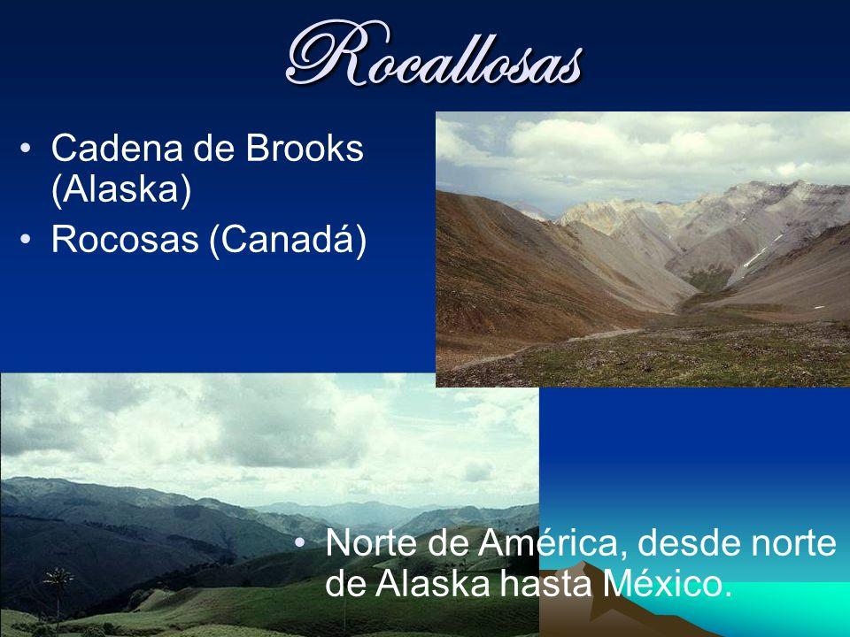 Rocallosas Cadena de Brooks (Alaska) Rocosas (Canadá) Norte de América, desde norte de Alaska hasta México.