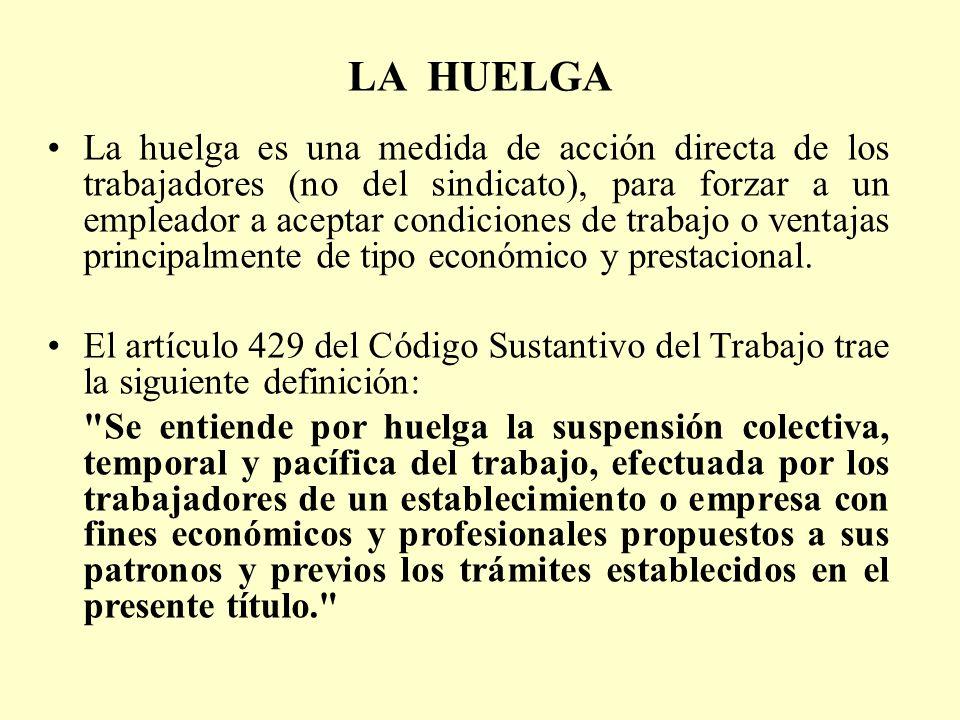 LA HUELGA La huelga es una medida de acción directa de los trabajadores (no del sindicato), para forzar a un empleador a aceptar condiciones de trabaj